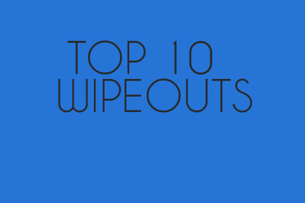 Top 10 Wipeouts